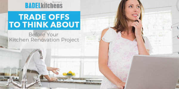 trade offs to think about before your kitchen renovation project